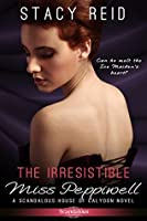 The Irresistible Miss Peppiwell (Scandalous House of Calydon, #2)