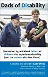 Dads of Disability: Stories for, by, and about fathers of children who experience disability (and the women who love them!)