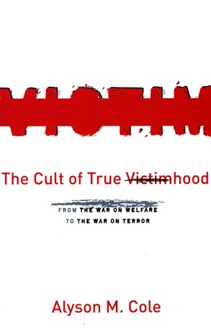The Cult of True Victimhood: From the War on Welfare to the War on Terror