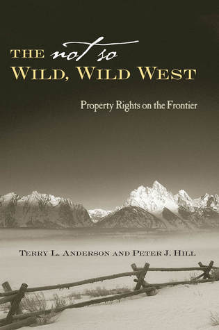 The Not So Wild, Wild West Property Rights on the Frontier (Stanford Economics and Finance)