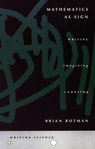 Mathematics as Sign: Writing, Imagining, Counting