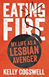 Eating Fire: My Life as a Lesbian Avenger ebook download free