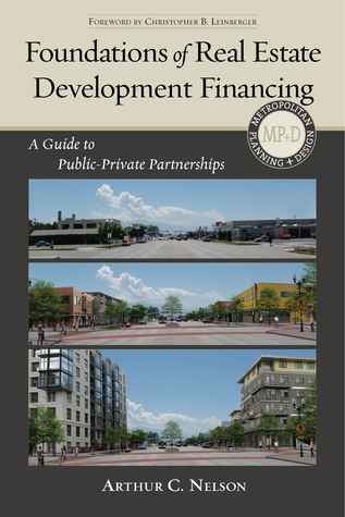 Foundations of Real Estate Development Financing A Guide to Public-Private Partnerships, 2 edition