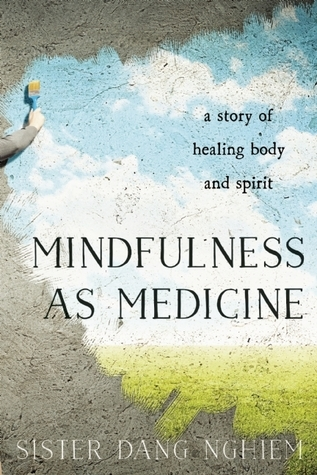 Mindfulness as Medicine A Story of Healing Body and Spirit