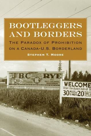 Bootleggers and Borders The Paradox of Prohibition on a Canada-U.S