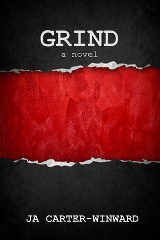 Grind  by  J.A. Carter-Winward