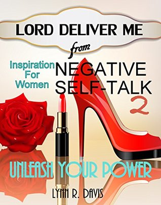 Lord Deliver Me From Negative Self Talk 2: Unleash Your Power (Inspiration For Women)