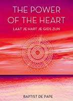The Power of the Heart: Laat je hart je gids zijn