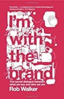 I'm with the Brand: The Secret Dialogue Between What We Buy and Who We Are