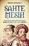 Sahte Mesih - Osmanlı Belgeleri Işığında Dönmeliğin Kurucusu Sabetay Sevi ve Yahudiler