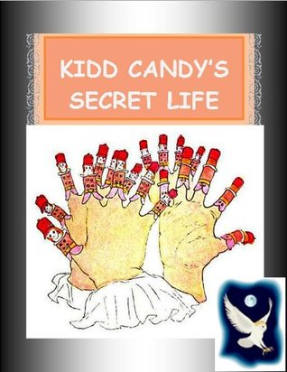 KIDD CANDY'S SECRET LIFE ~~ A Chapter Book with First and Second Grade Sight Words ~~ Interest Level: Grades 4 and UP ~~ BOOK ONE ~~ Easy Chapter Books for Older Kids ~~