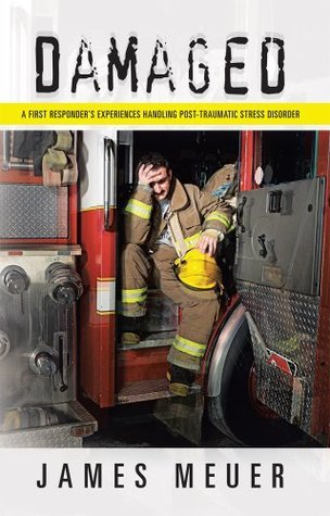Damaged : A First Responder's Experiences Handling Post-Traumatic Stress Disorder