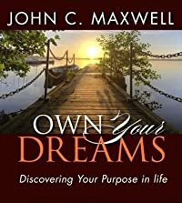 Own Your Dreams: Discovering Your Purpose in Life