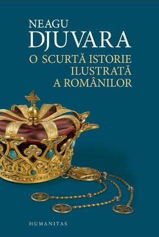 O scurtă istorie ilustrată a românilor by Neagu Djuvara