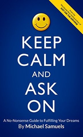 Keep-Calm-and-Ask-On-A-No-Nonsense-Guide-to-Fulfilling-Your-Dreams