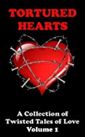 Tortured Hearts - A Collection of Twisted Tales of Love - Vol.1