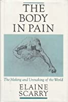 The Body in Pain: The Making and Unmaking of the World