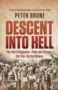 Descent into Hell  The Fall of Singapore - Pudu and Changi - The Thai Burma Railway