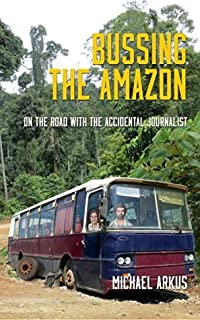 Bussing The Amazon: On The Road With The Accidental Journalist