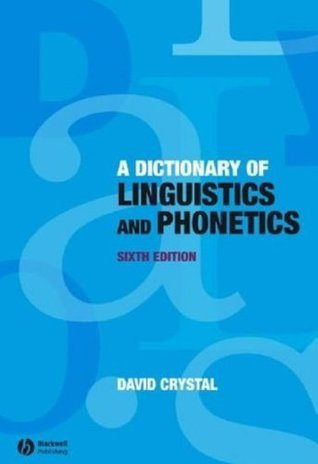 A Dictionary of Linguistics and Phonetics (by David Crystal)