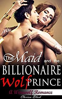 The Maid and The Billionaire Wolf Prince (Werewolf Paranormal Romance)