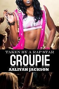 Groupie: Taken By A Rap Star