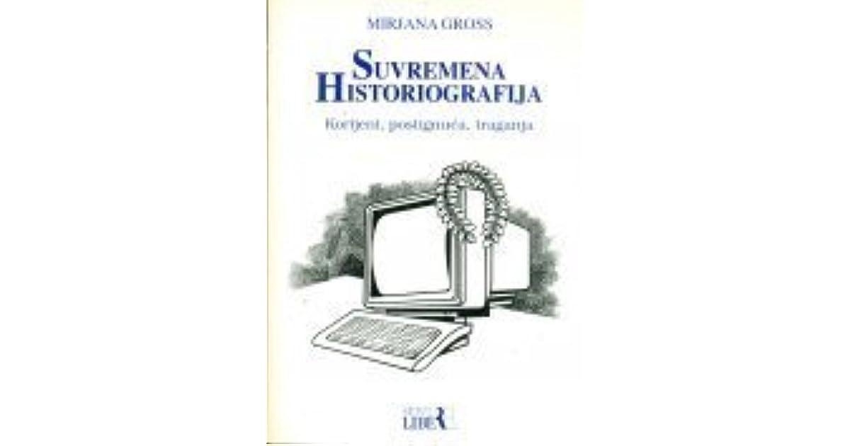Suvremena historiografija - korijeni, postignuća, traganja