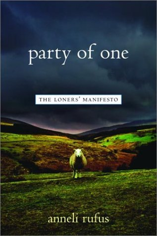 Party of One: The Loners' Manifesto by Anneli Rufus