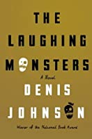 The Laughing Monsters: A Novel