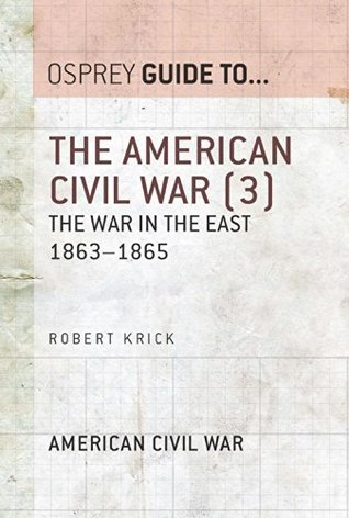 The American Civil War (3): The War In The East 1863-65 (Guide To...)