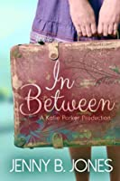 In Between (Katie Parker Productions, #1)