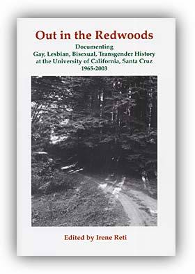 Out in the Redwoods: Gay, Lesbian, Bisexual, Transgender History at UC Santa Cruz, 1965 - 2003""
