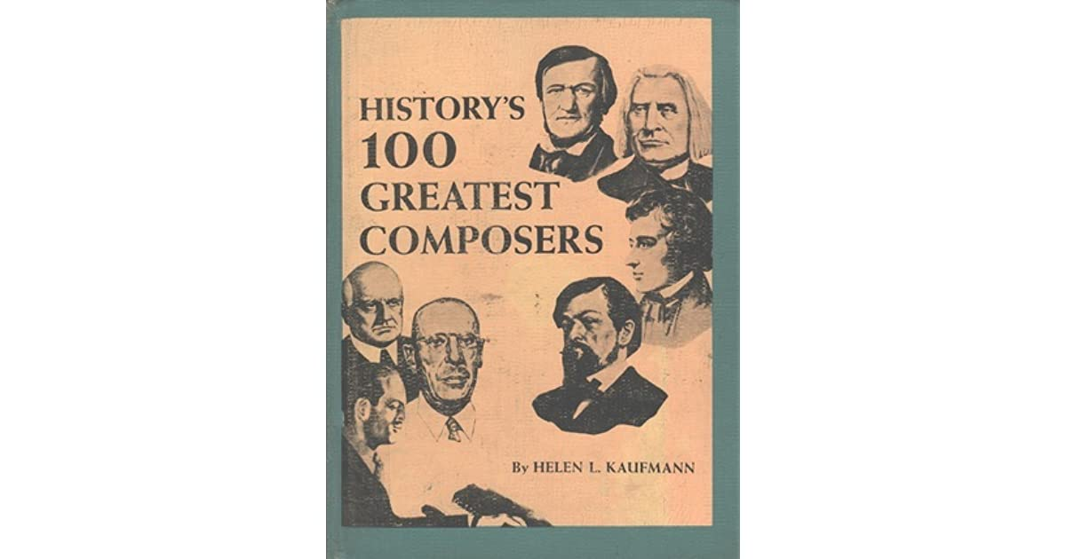 History's 100 Greatest Composers by Helen L  Kaufmann