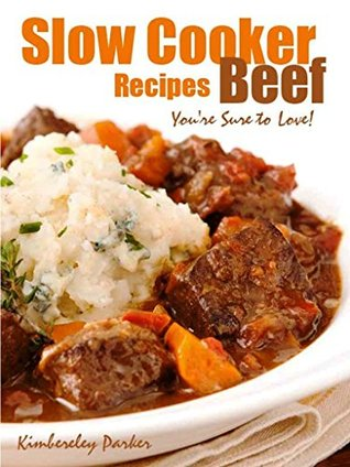 Slow Cooker Beef Recipes You're Sure To love!