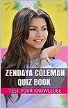 Zendaya Coleman Quiz Book - 50 Fun & Fact Filled Questions About Disney Channel Star Zendaya Coleman