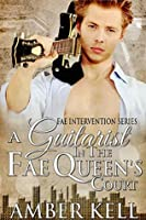 Guitarist in the Fae Queen's Court (Fae Intervention Book 1)