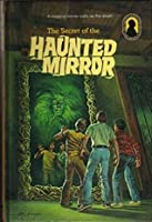 The Secret of the Haunted Mirror - M. V. Carey (The Three Investigators Book 21)