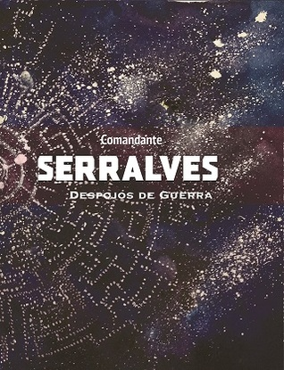 Comandante Serralves - Despojos de Guerra by Adeselna Ferreira