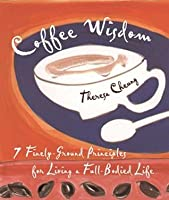 Coffee Wisdom: 7 Finely-Ground Principles for Living a Full-Bodied Life
