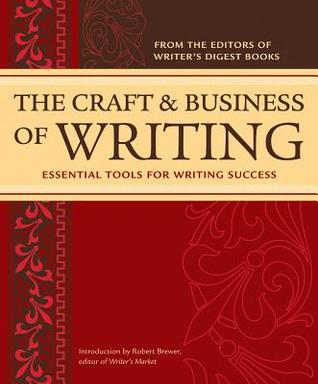 The Craft and Business of Writing: Essential Tools for Writing Success