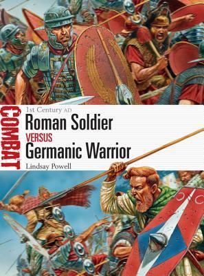 Roman Soldier vs Germanic Warrior  1st Century AD (Osprey Combat 6)