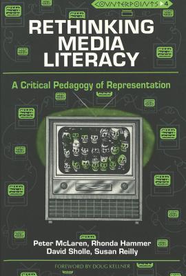 Rethinking Media Literacy: A Critical Pedagogy of Representation