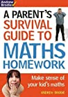 Parent's Survival Guide To Maths Homework: Make Sense Of Your Kid's Maths (Parents Survival Guide/Homewrk)