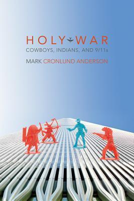 Holy War: Cowboys, Indians, and 9/11s Mark Cronlund Anderson