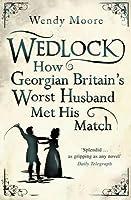 Wedlock: How Georgian Britain's Worst Husband Met His Match