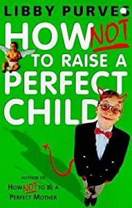 How Not To Raise The Perfect Child