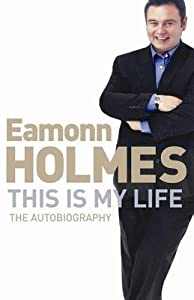 This Is My Life: Eamonn Holmes: The Autobiography