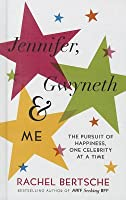 Jennifer, Gwyneth & Me: The Pursuit of Happiness, One Celebrity at a Time: The Pursuit of Happiness One Celebrity at a Time