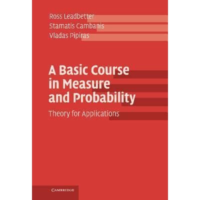 A Basic Course in Measure and Probability: Theory for