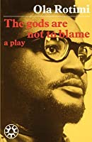 The Gods Are Not To Blame: [A Play]